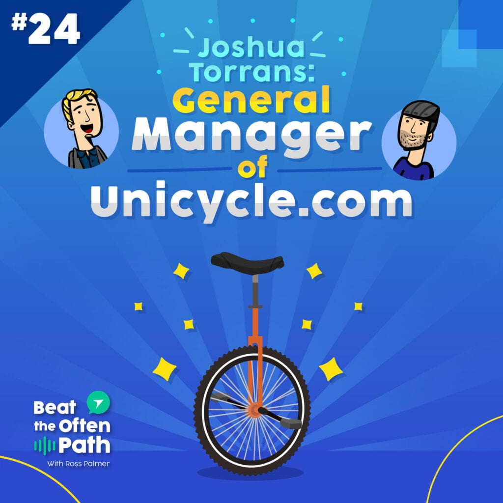Ep. 24 - Joshua Torrans: General Manager for Unicycle.com