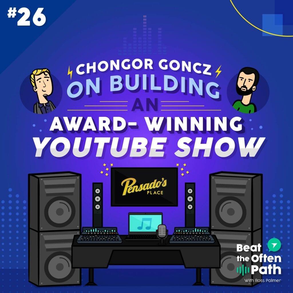 Ep. 26 - Chongor Goncz: On Building an Award-winning YouTube Show