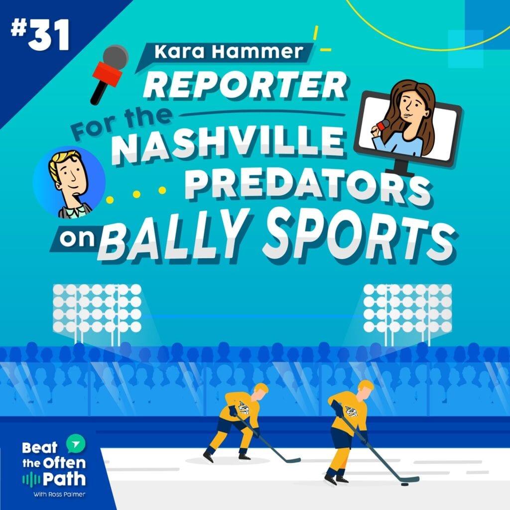 Ep. 31 - Kara Hammer: Reporter for the Nashville Predators on Bally Sports