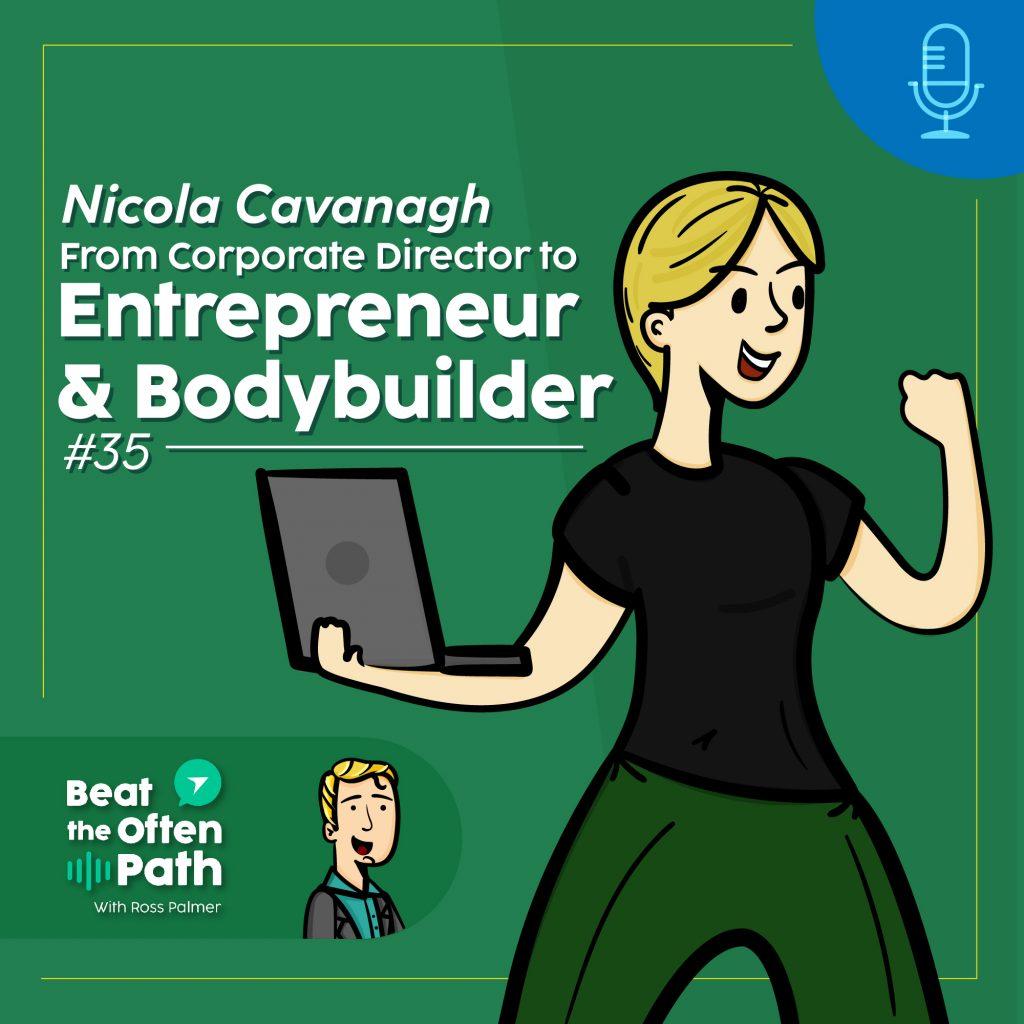 Ep. 35 - Nicola Cavanagh: From Corporate Director to Entrepreneur & Bodybuilder