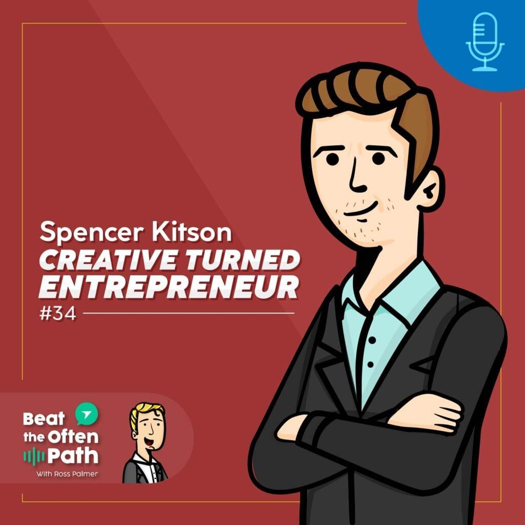 Ep. 34 - Spencer Kitson: Creative Turned Entrepreneur