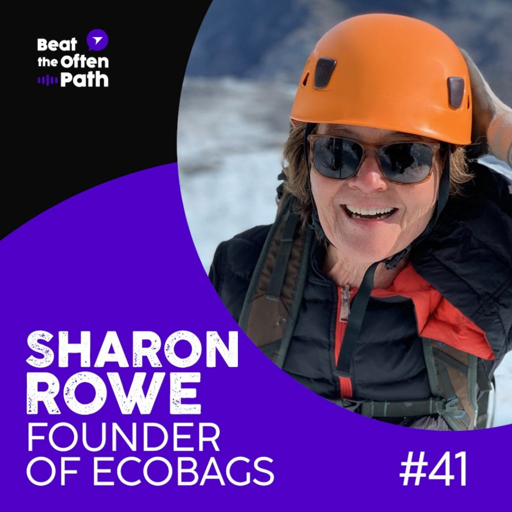 Ep. 41 - Sharon Rowe: Founder of ECOBAGS