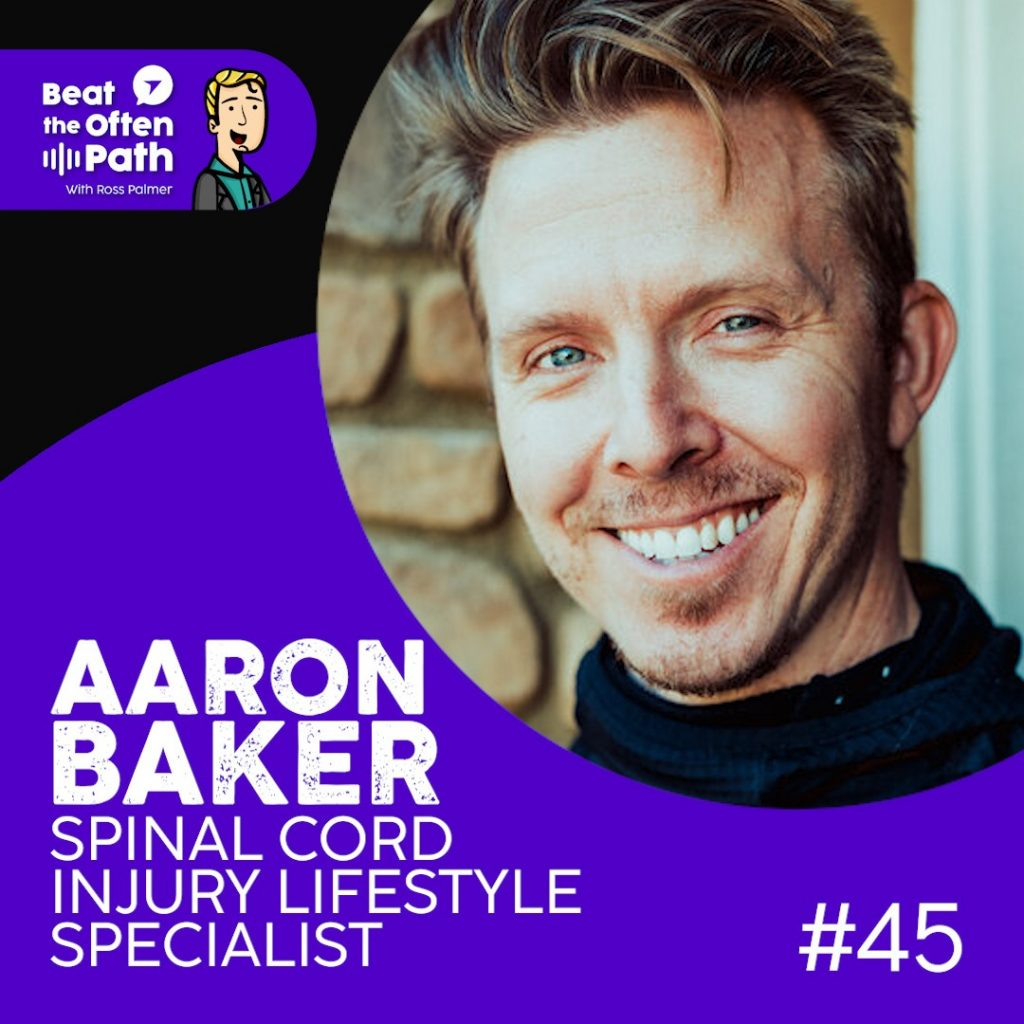 Ep. 45 - Aaron Baker: Spinal Cord Injury Lifestyle Specialist