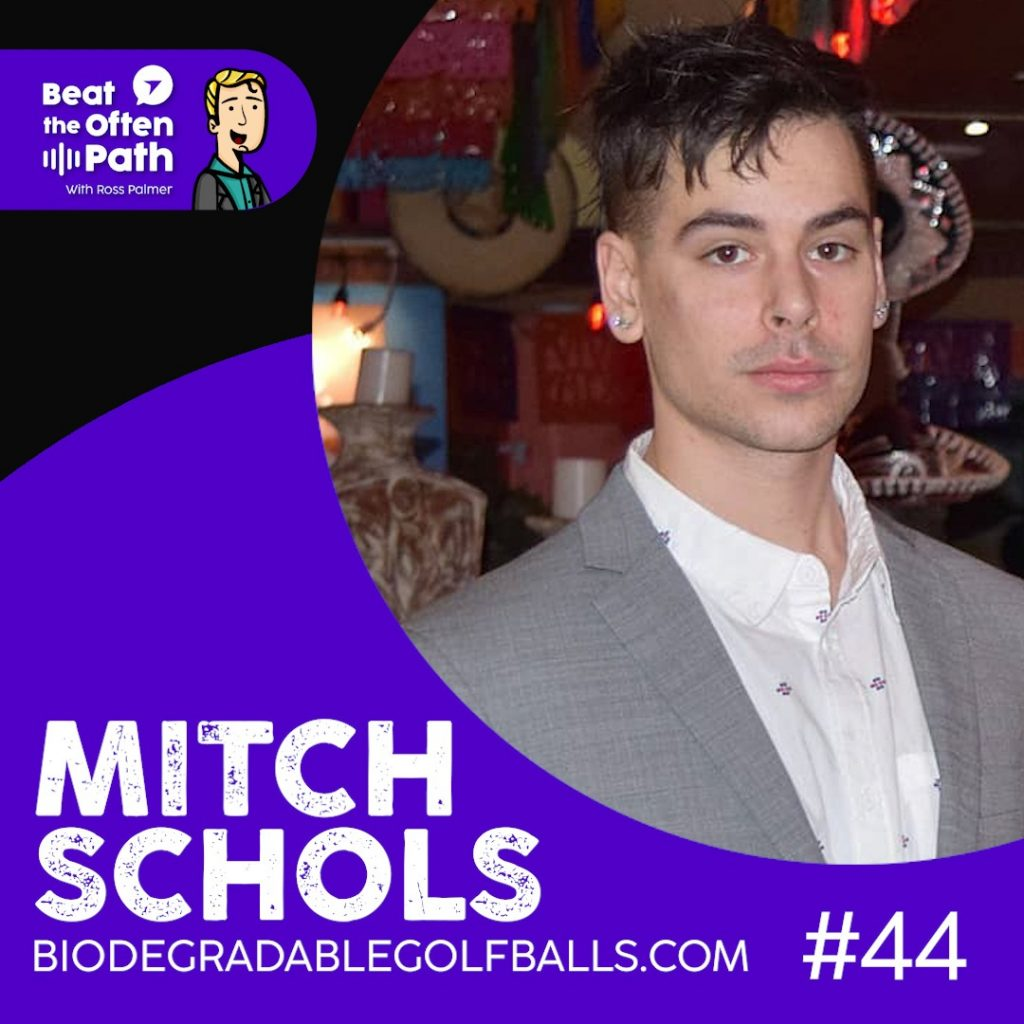 Ep. 44 - Mitch Schols: Creator of Biodegradable Golf Balls